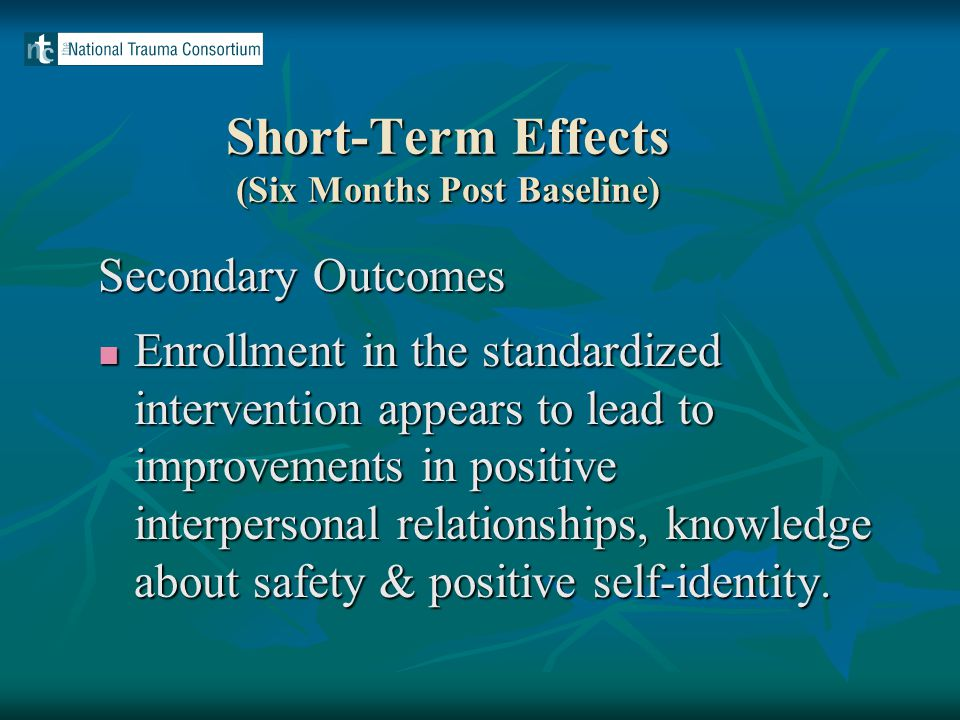 Short-Term Effects (Six Months Post Baseline) Secondary Outcomes Enrollment in the standardized intervention appears to lead to improvements in positi