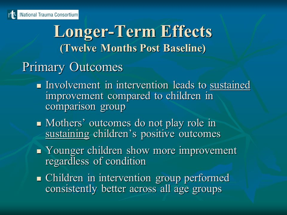 Longer-Term Effects (Twelve Months Post Baseline) Primary Outcomes Involvement in intervention leads to sustained improvement compared to children in