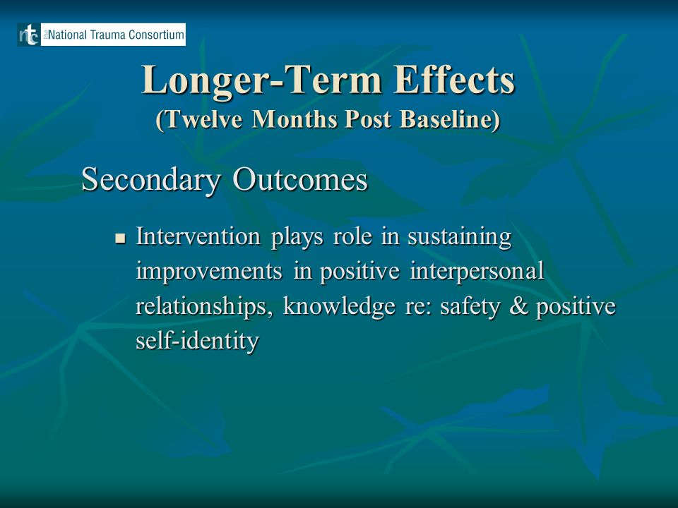 Secondary Outcomes Intervention plays role in sustaining improvements in positive interpersonal relationships, knowledge re: safety & positive self-id