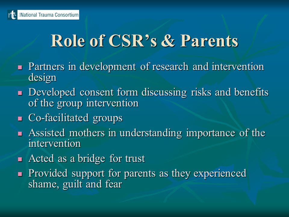 Role of CSR's & Parents Partners in development of research and intervention design Partners in development of research and intervention design Develo