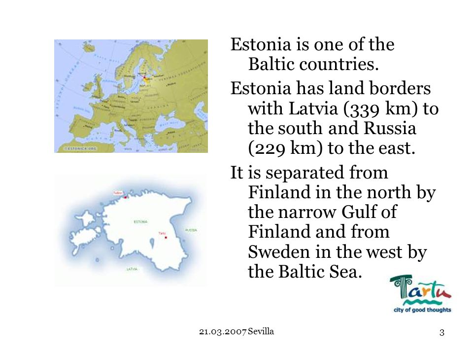 21.03.2007 Sevilla3 Estonia is one of the Baltic countries.