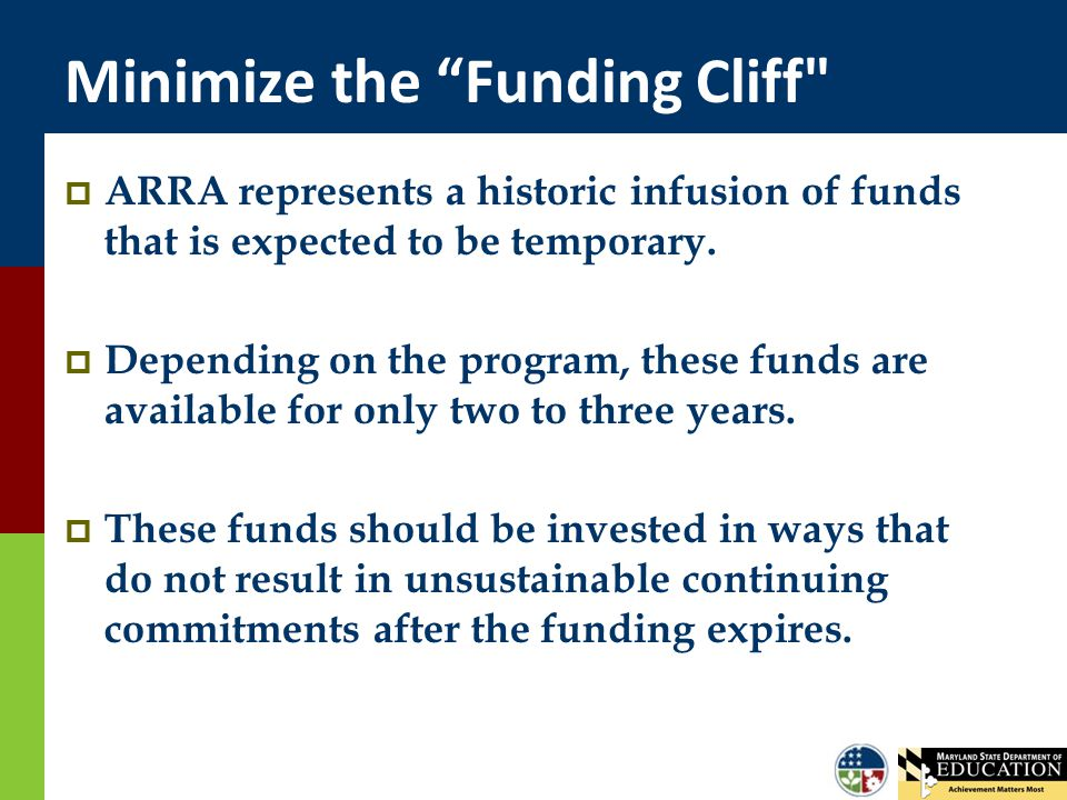 Minimize the Funding Cliff  ARRA represents a historic infusion of funds that is expected to be temporary.