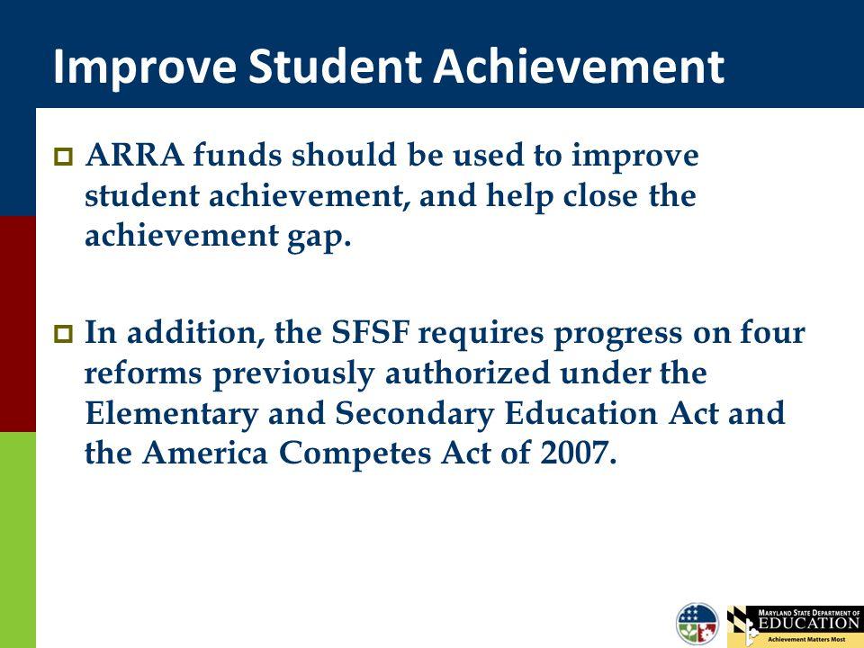 Improve Student Achievement  ARRA funds should be used to improve student achievement, and help close the achievement gap.