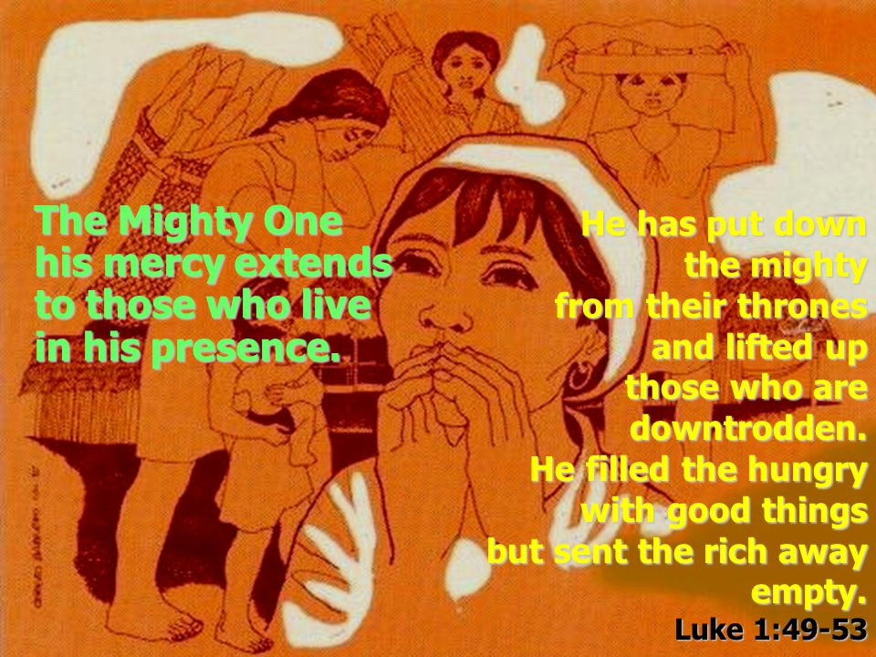 The Mighty One his mercy extends to those who live in his presence.