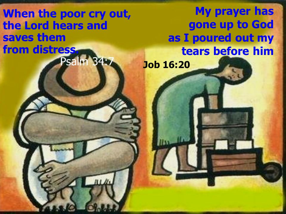 Lord, you listen to the laments of the poor, you give them courage, you grant them a hearing.