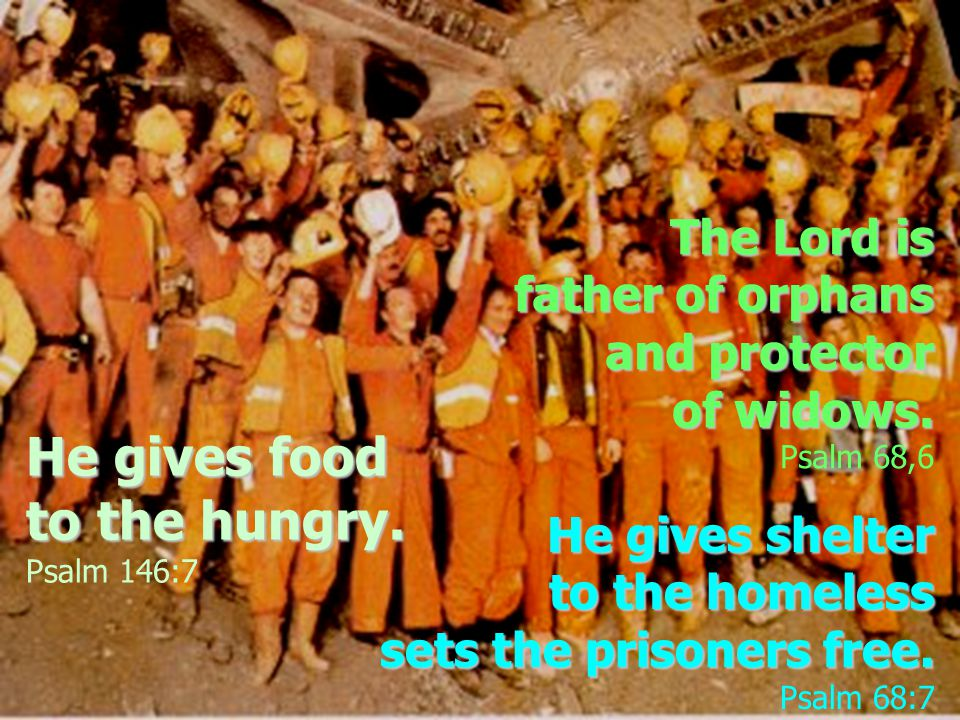 He gives shelter to the homeless sets the prisoners free.