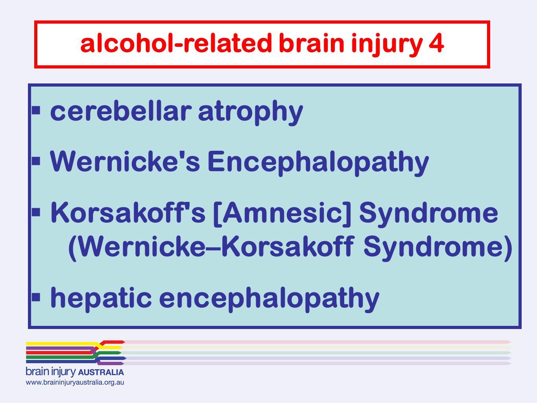 cerebellar atrophy  Wernicke's Encephalopathy  Korsakoff's [Amnesic] Syndrome (Wernicke–Korsakoff Syndrome)  hepatic encephalopathy alcohol-relat