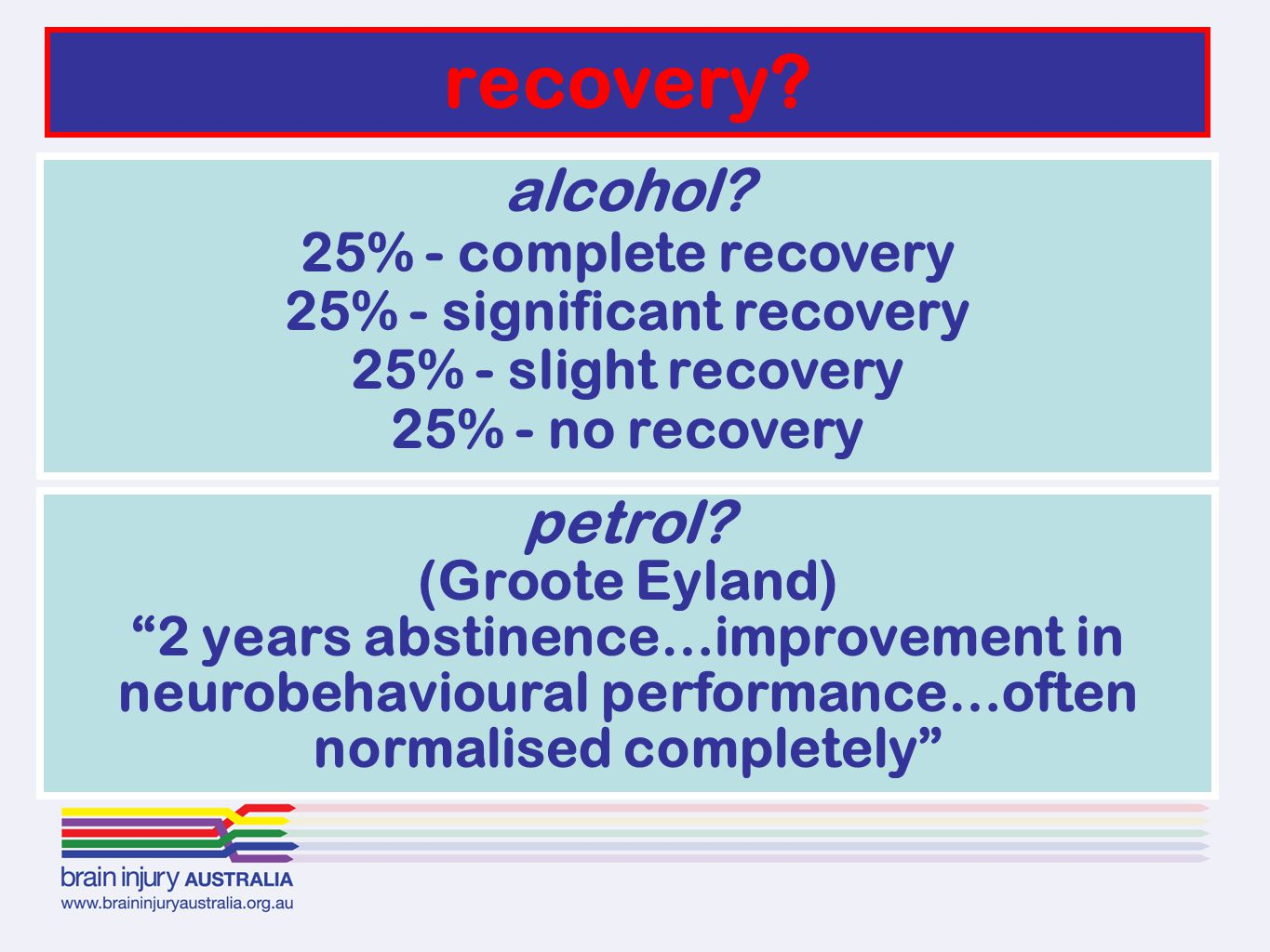 """petrol? (Groote Eyland) """"2 years abstinence…improvement in neurobehavioural performance…often normalised completely"""" recovery? alcohol? 25% - complete"""