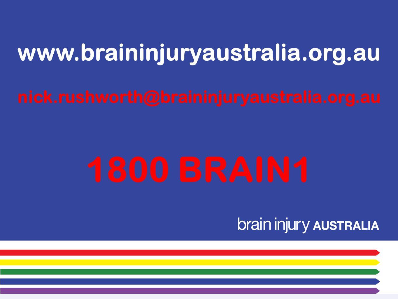 www.braininjuryaustralia.org.au nick.rushworth@braininjuryaustralia.org.au 1800 BRAIN1