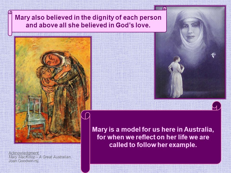 Mary also believed in the dignity of each person and above all she believed in God's love.