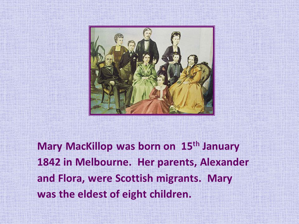 Mary MacKillop was born on 15 th January 1842 in Melbourne.
