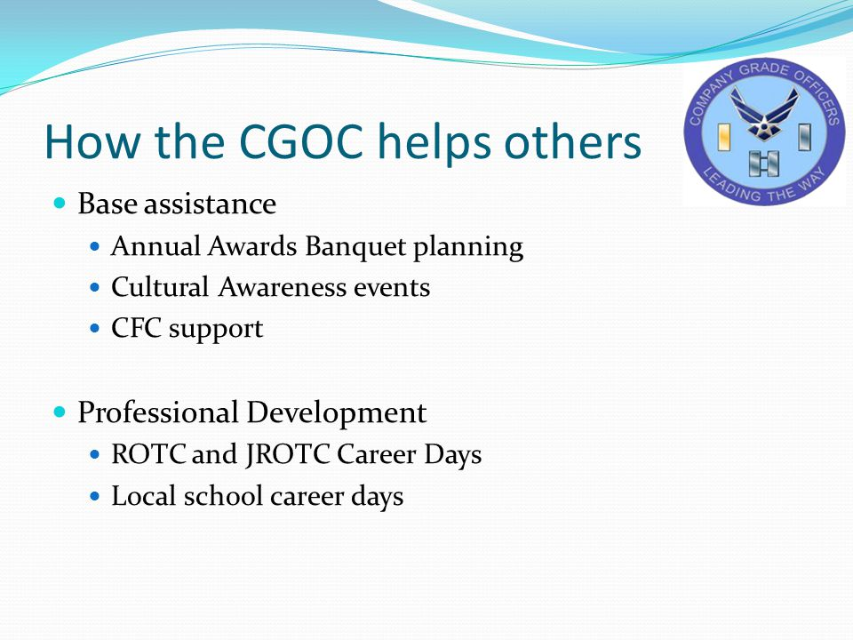 How the CGOC helps others Base assistance Annual Awards Banquet planning Cultural Awareness events CFC support Professional Development ROTC and JROTC