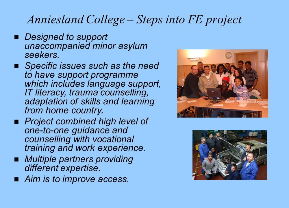 Anniesland College – Steps into FE project n Designed to support unaccompanied minor asylum seekers.