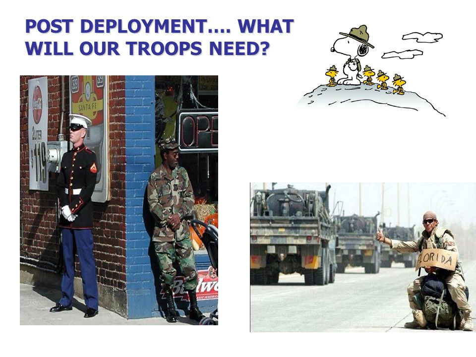 POST DEPLOYMENT…. WHAT WILL OUR TROOPS NEED