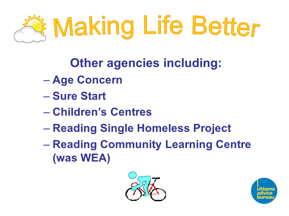 Other agencies including: –Age Concern –Sure Start –Children's Centres –Reading Single Homeless Project –Reading Community Learning Centre (was WEA)
