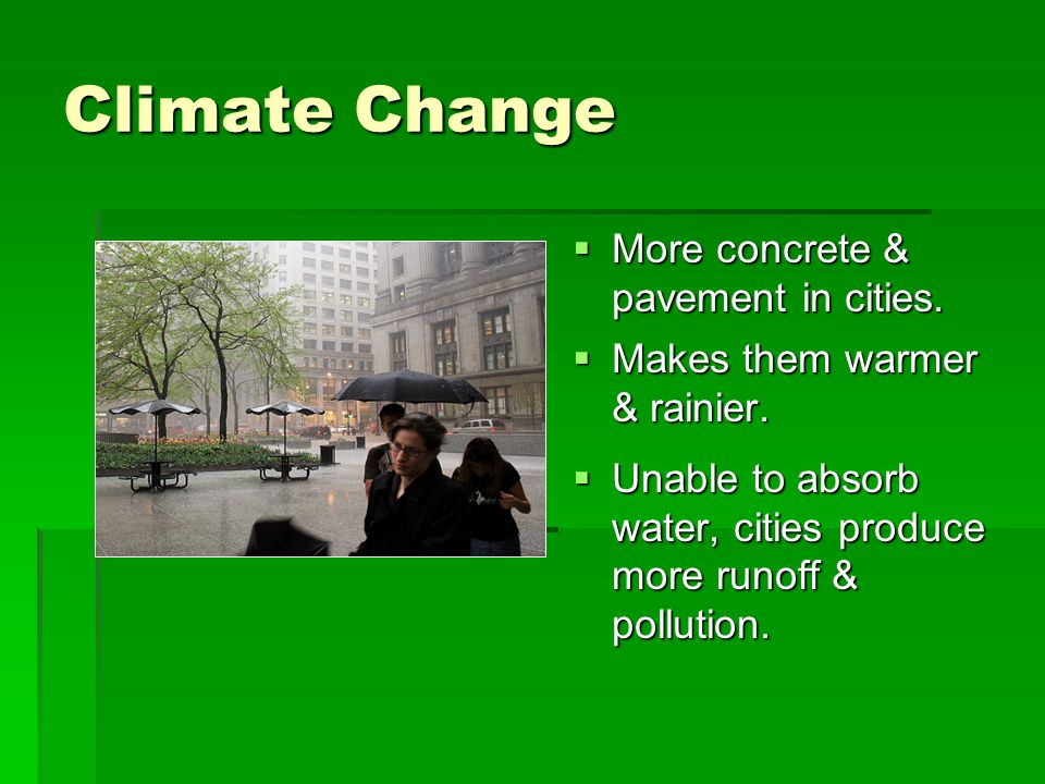 Climate Change  More concrete & pavement in cities.