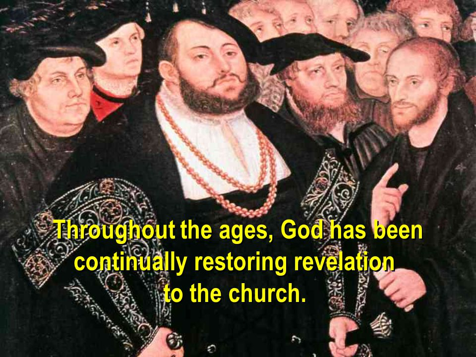 Throughout the ages, God has been continually restoring revelation to the church.