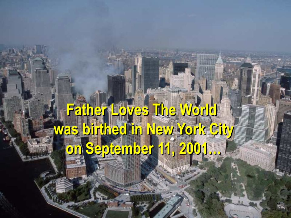Father Loves The World was birthed in New York City on September 11, 2001… Father Loves The World was birthed in New York City on September 11, 2001…