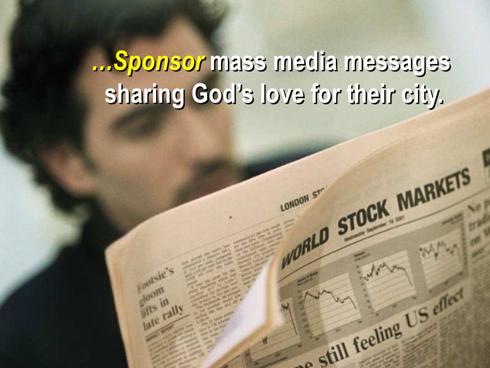 …Sponsor mass media messages sharing God's love for their city.
