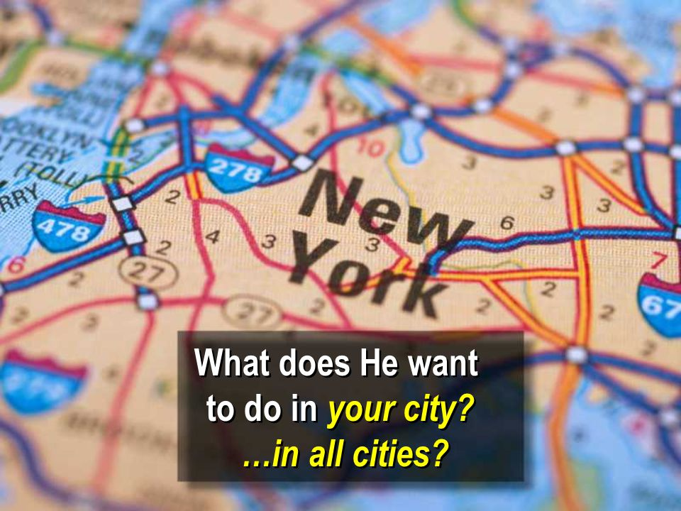 What does He want to do in your city. …in all cities.