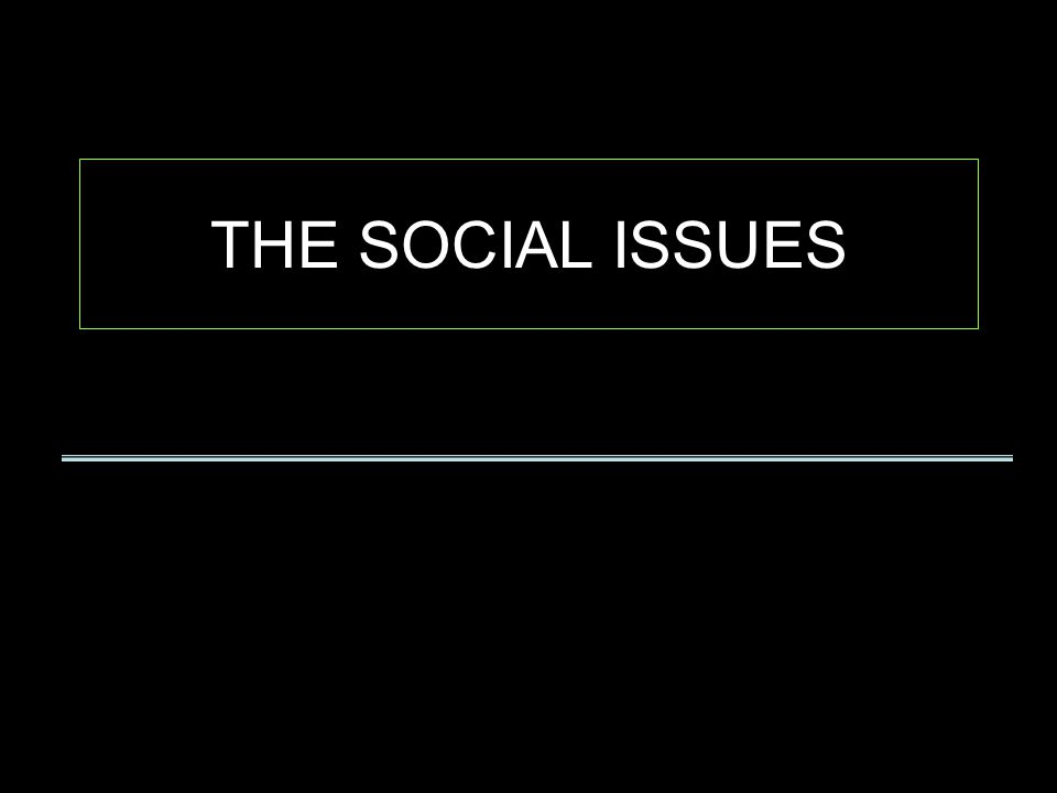 THE SOCIAL ISSUES