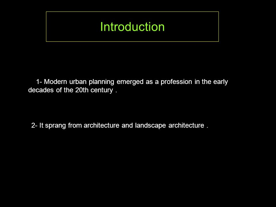 1- Modern urban planning emerged as a profession in the early decades of the 20th century.