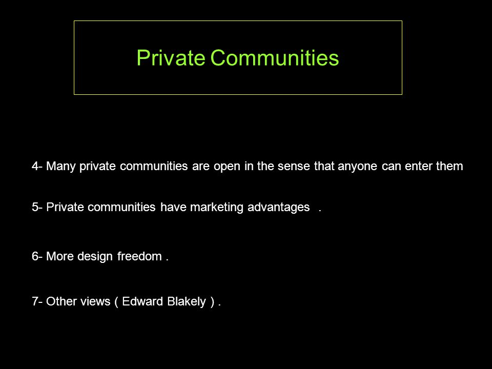 4- Many private communities are open in the sense that anyone can enter them 5- Private communities have marketing advantages.
