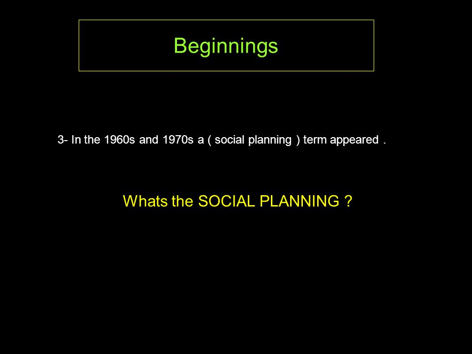 3- In the 1960s and 1970s a ( social planning ) term appeared.