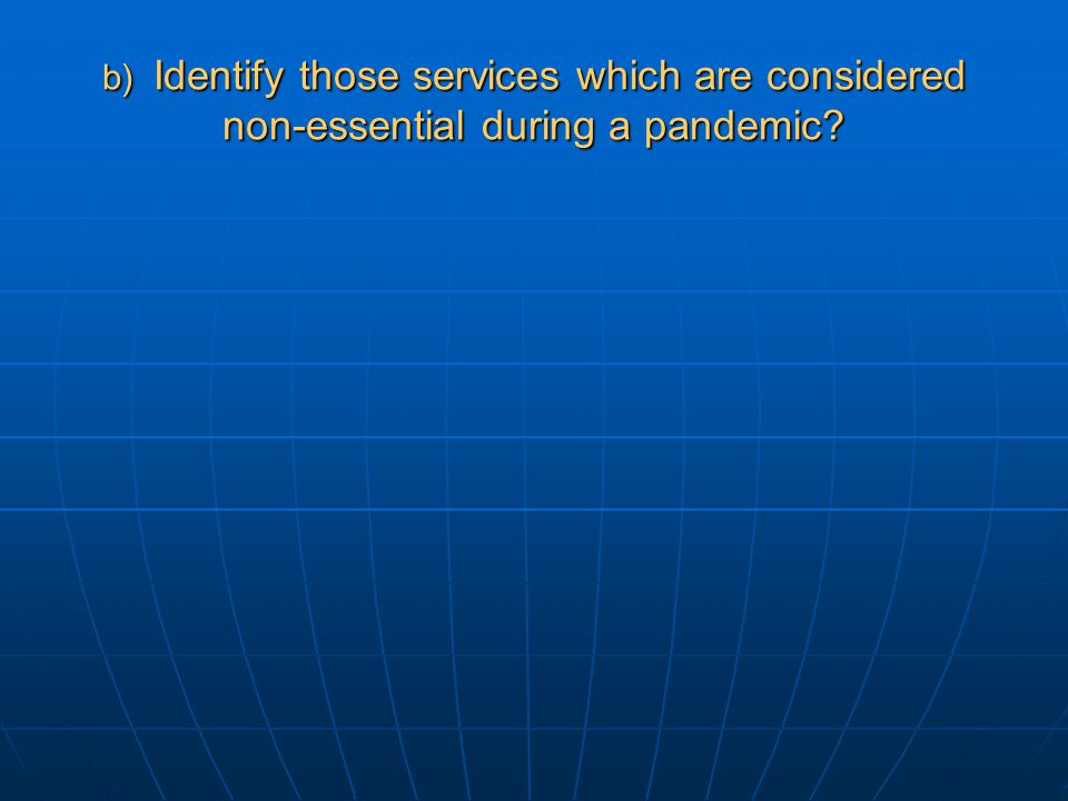 b) Identify those services which are considered non-essential during a pandemic?