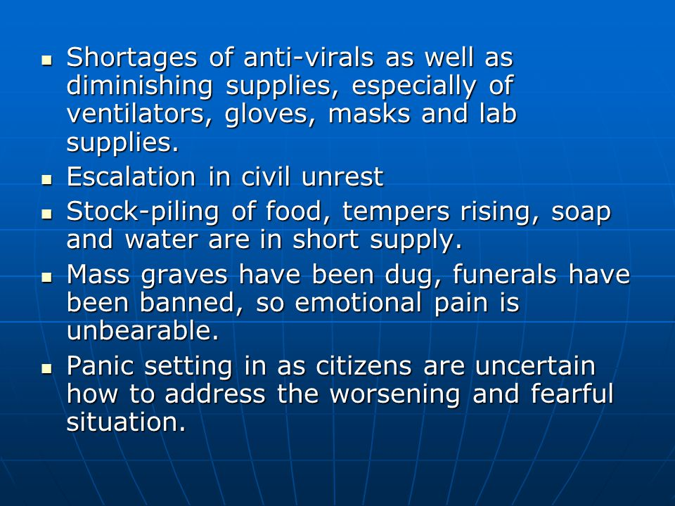 Shortages of anti-virals as well as diminishing supplies, especially of ventilators, gloves, masks and lab supplies.
