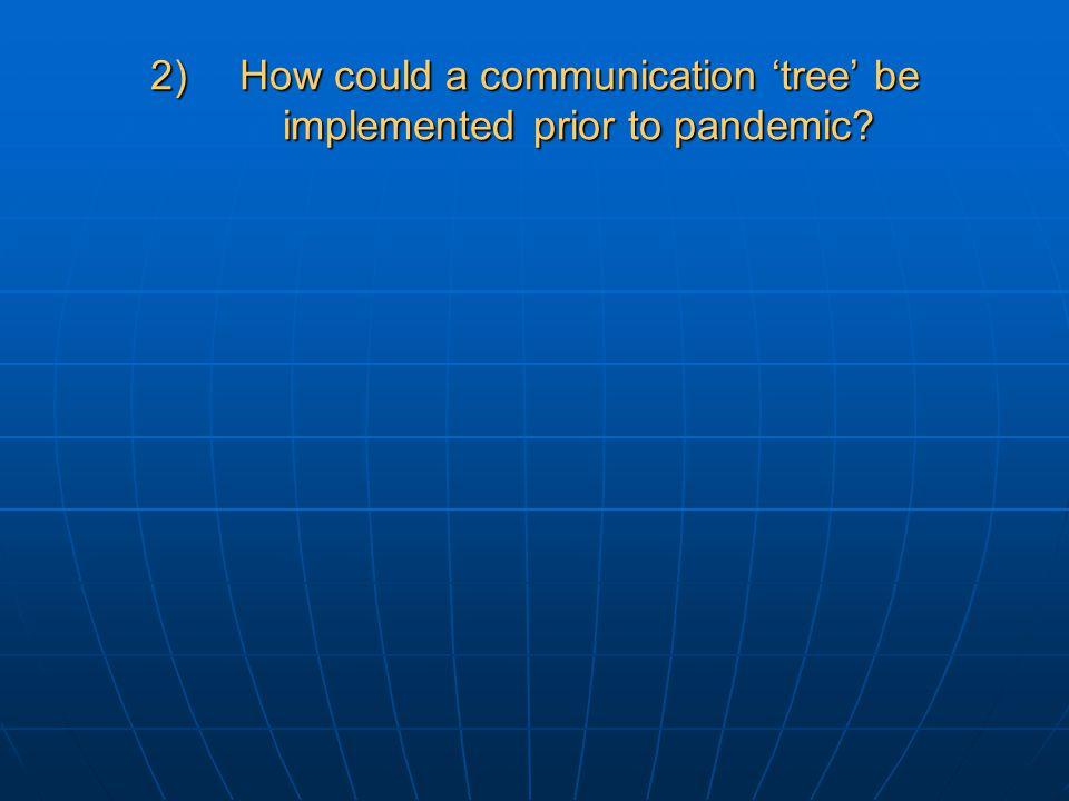 2)How could a communication 'tree' be implemented prior to pandemic