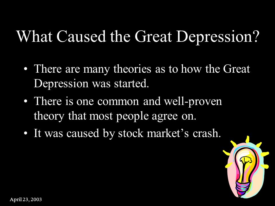 April 23, 2003 Overview The cause of the Great Depression A few of the points or ideas included here are: Life during the Great Depression Resolving the problem