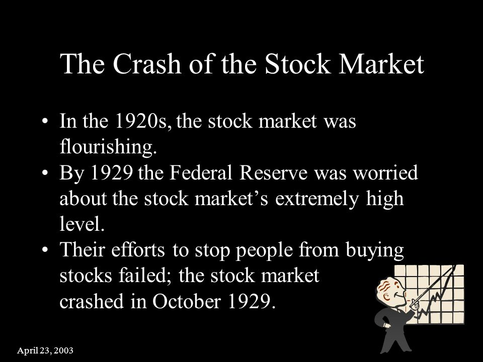 April 23, 2003 The Crash of the Stock Market In the 1920s, the stock market was flourishing.