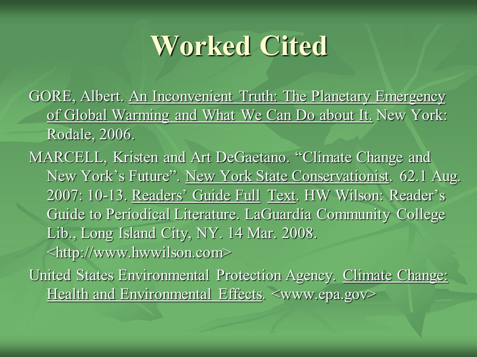 Worked Cited GORE, Albert. An Inconvenient Truth: The Planetary Emergency of Global Warming and What We Can Do about It. New York: Rodale, 2006. GORE,