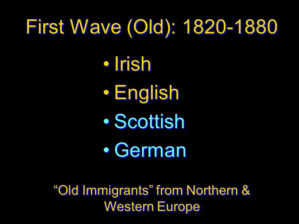 """First Wave (Old): 1820-1880 Irish English Scottish German Irish English Scottish German """"Old Immigrants"""" from Northern & Western Europe"""