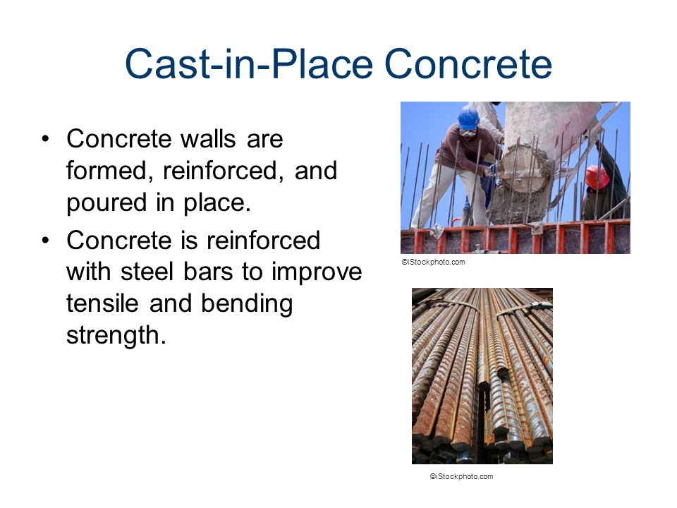 Cast-in-Place Concrete Concrete walls are formed, reinforced, and poured in place.