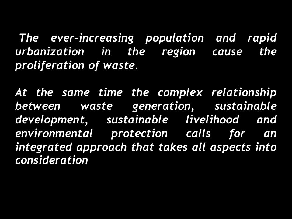 The ever-increasing population and rapid urbanization in the region cause the proliferation of waste.