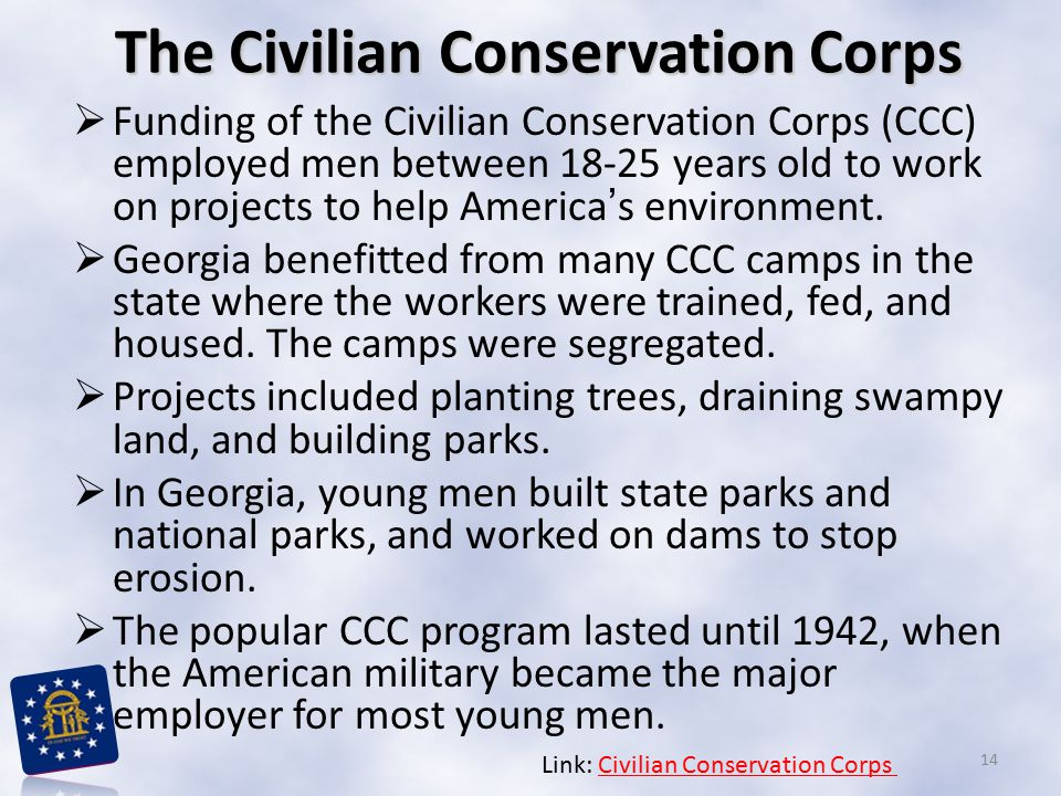 The Civilian Conservation Corps  Funding of the Civilian Conservation Corps (CCC) employed men between 18-25 years old to work on projects to help Am