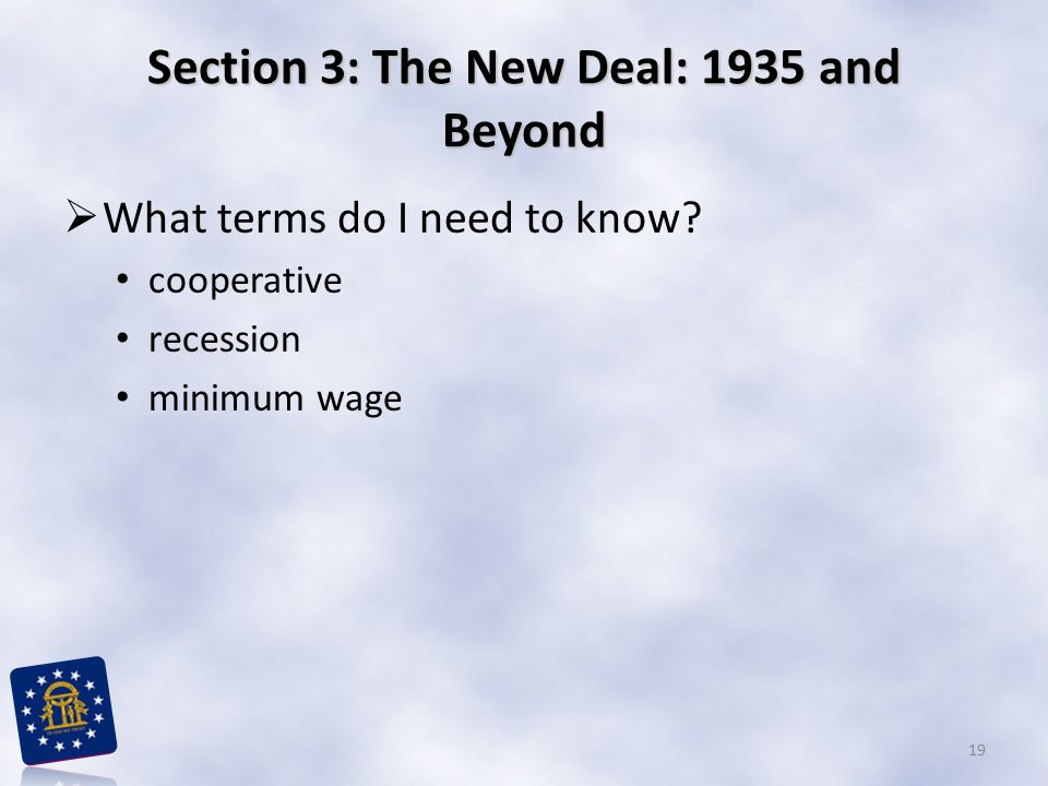 Section 3: The New Deal: 1935 and Beyond  What terms do I need to know? cooperative recession minimum wage 19