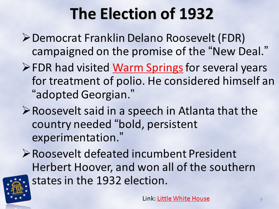 """The Election of 1932  Democrat Franklin Delano Roosevelt (FDR) campaigned on the promise of the """"New Deal.""""  FDR had visited Warm Springs for severa"""