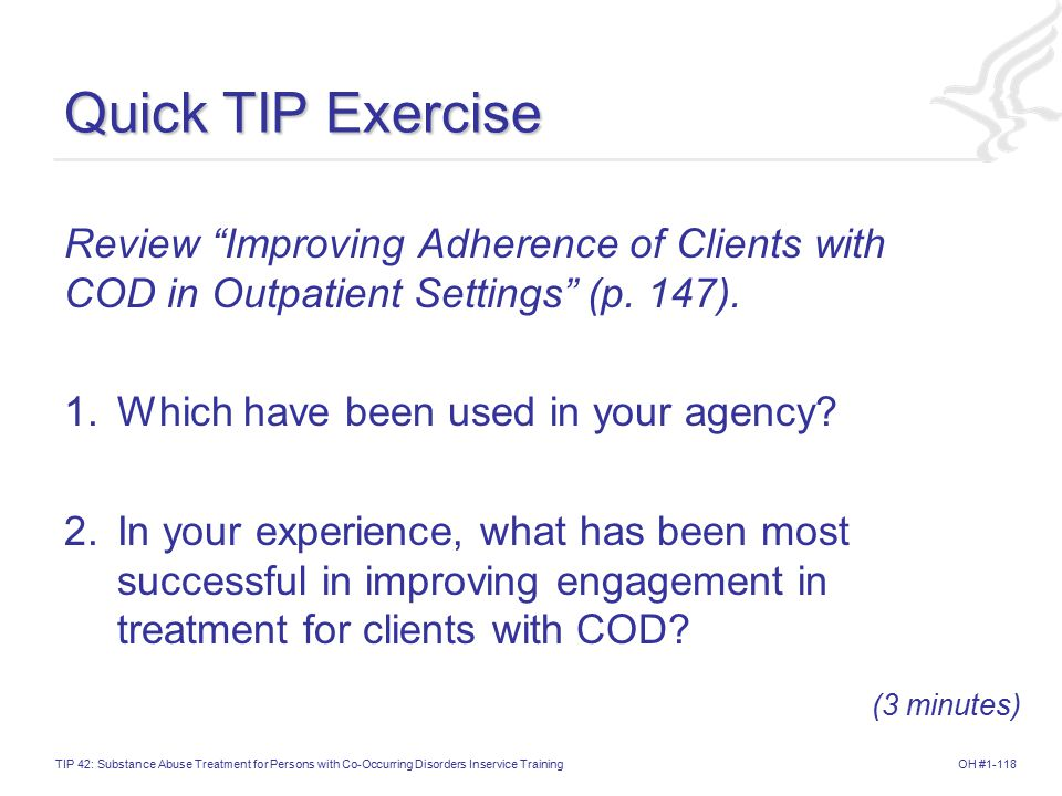 OH #1-118TIP 42: Substance Abuse Treatment for Persons with Co-Occurring Disorders Inservice Training Quick TIP Exercise Review Improving Adherence of Clients with COD in Outpatient Settings (p.