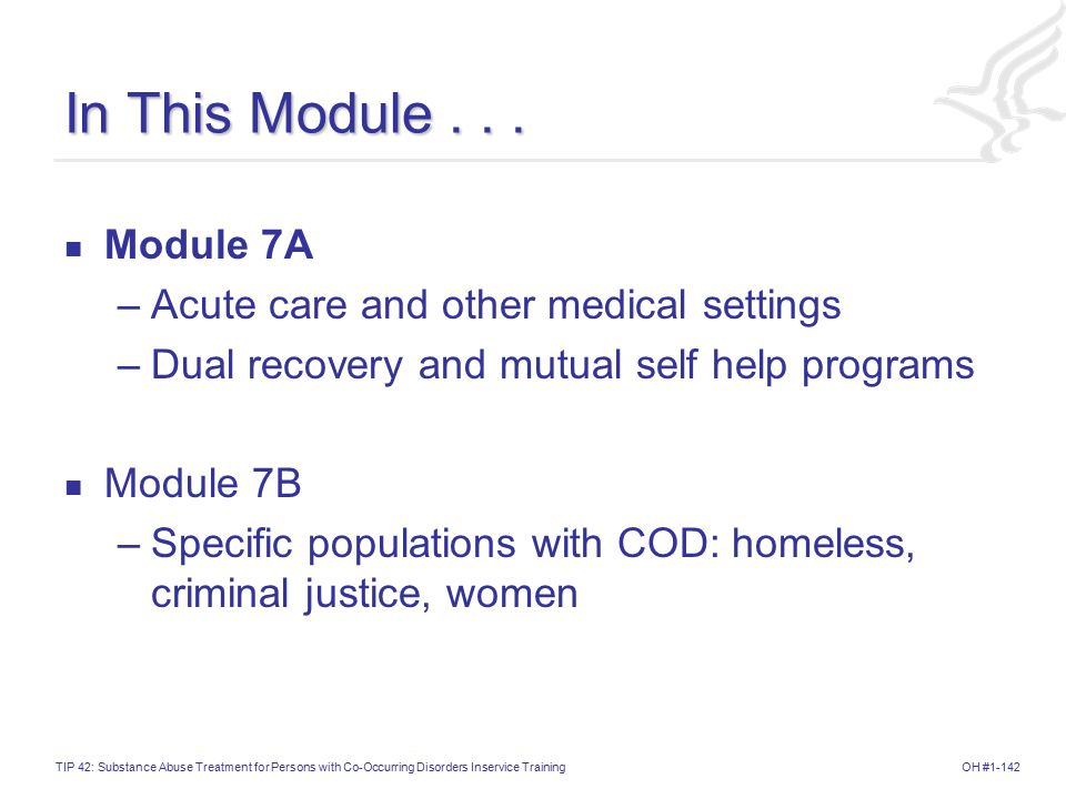 OH #1-142TIP 42: Substance Abuse Treatment for Persons with Co-Occurring Disorders Inservice Training In This Module...