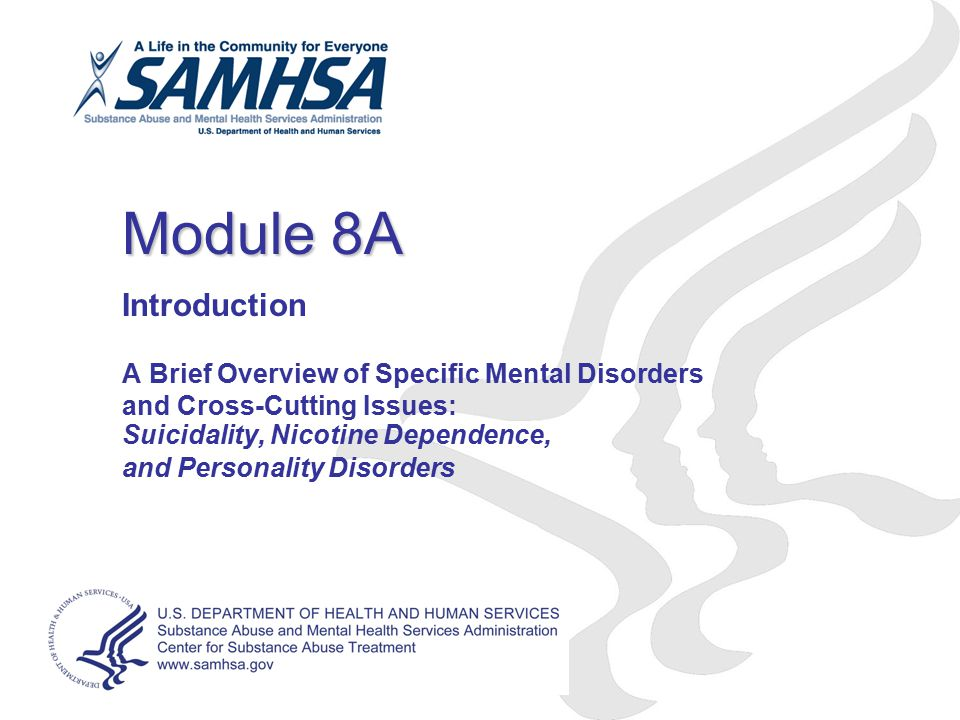 Module 8A Introduction A Brief Overview of Specific Mental Disorders and Cross-Cutting Issues: Suicidality, Nicotine Dependence, and Personality Disorders