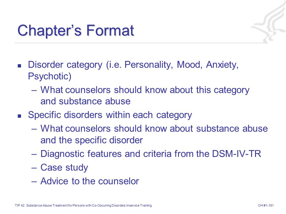 OH #1-151TIP 42: Substance Abuse Treatment for Persons with Co-Occurring Disorders Inservice Training Chapter's Format Disorder category (i.e.