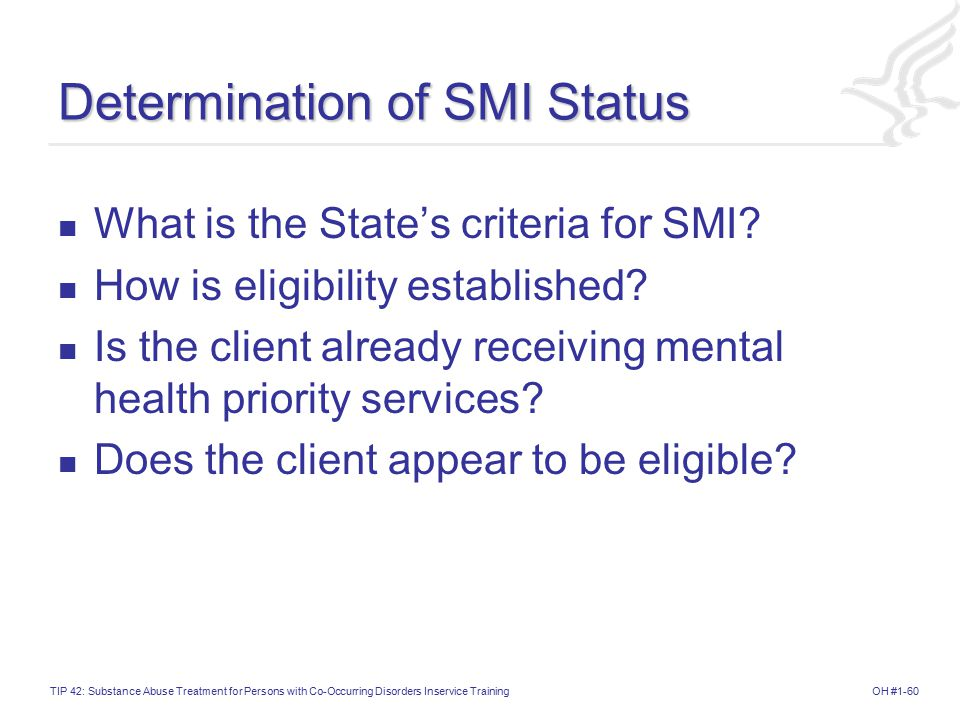 OH #1-60TIP 42: Substance Abuse Treatment for Persons with Co-Occurring Disorders Inservice Training Determination of SMI Status What is the State's criteria for SMI.