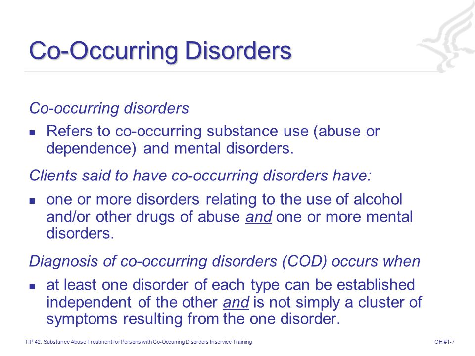 OH #1-7TIP 42: Substance Abuse Treatment for Persons with Co-Occurring Disorders Inservice Training Co-Occurring Disorders Co-occurring disorders Refers to co-occurring substance use (abuse or dependence) and mental disorders.