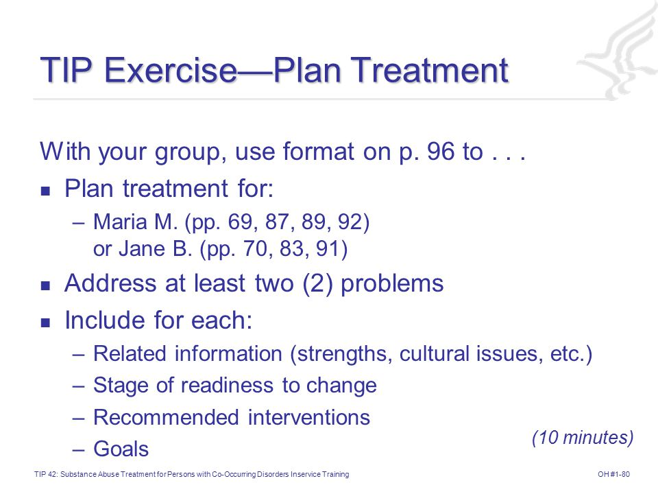 OH #1-80TIP 42: Substance Abuse Treatment for Persons with Co-Occurring Disorders Inservice Training TIP Exercise—Plan Treatment With your group, use format on p.