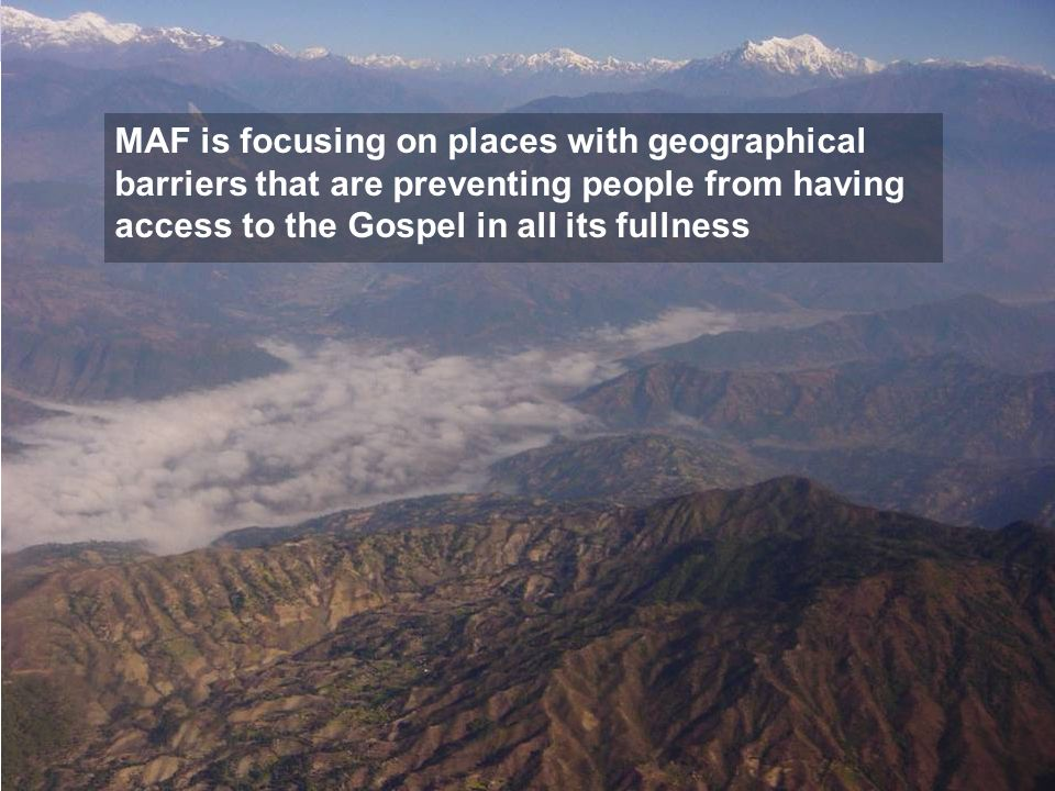 MAF is focusing on places with geographical barriers that are preventing people from having access to the Gospel in all its fullness