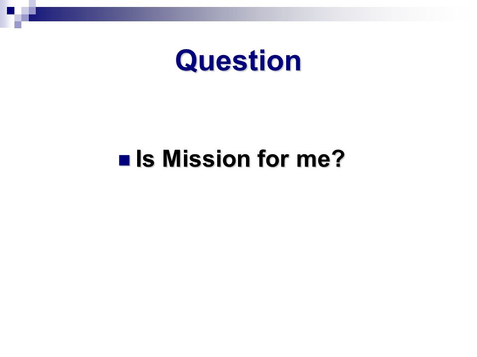 Question Is Mission for me? Is Mission for me?