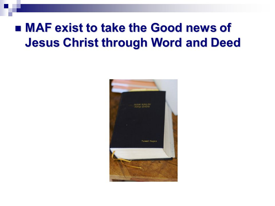 MAF exist to take the Good news of Jesus Christ through Word and Deed MAF exist to take the Good news of Jesus Christ through Word and Deed